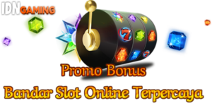 Promo Bonus Bandar Slot Online Terpercaya